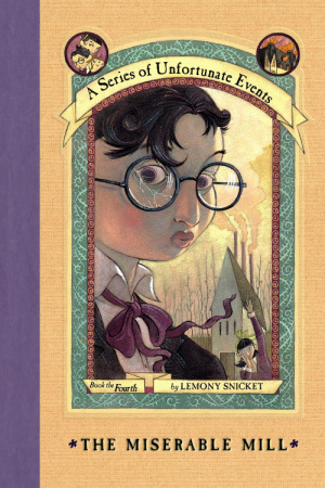 Cover image for 'The Miserable Mill' by Lemony Snicket